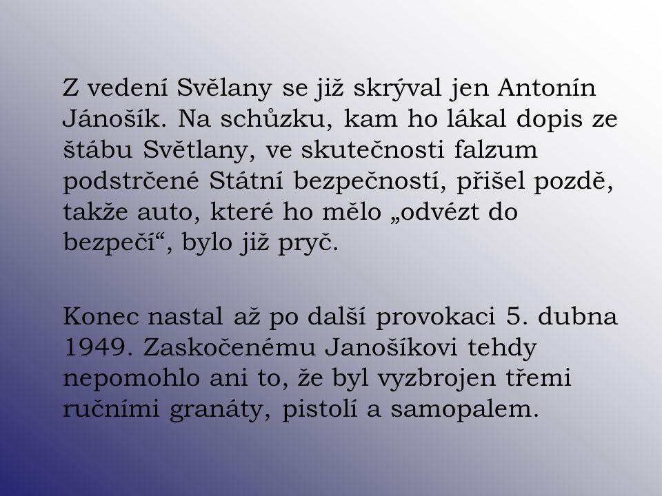 Z vedení Svělany se již skrýval jen Antonín Jánošík. Na schůzku, kam ho lákal dopis ze štábu Světlany, ve skutečnosti falzum podstrčené Státní bezpečn