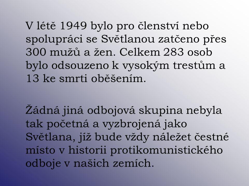 V létě 1949 bylo pro členství nebo spolupráci se Světlanou zatčeno přes 300 mužů a žen. Celkem 283 osob bylo odsouzeno k vysokým trestům a 13 ke smrti