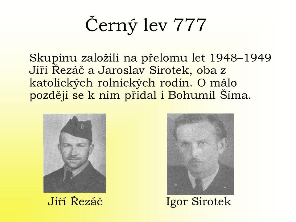 Černý lev 777 Skupinu založili na přelomu let 1948–1949 Jiří Řezáč a Jaroslav Sirotek, oba z katolických rolnických rodin. O málo později se k nim při