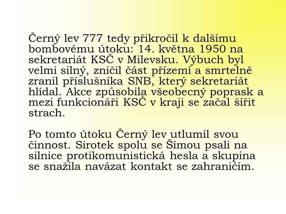 Černý lev 777 tedy přikročil k dalšímu bombovému útoku: 14. května 1950 na sekretariát KSČ v Milevsku. Výbuch byl velmi silný, zničil část přízemí a s