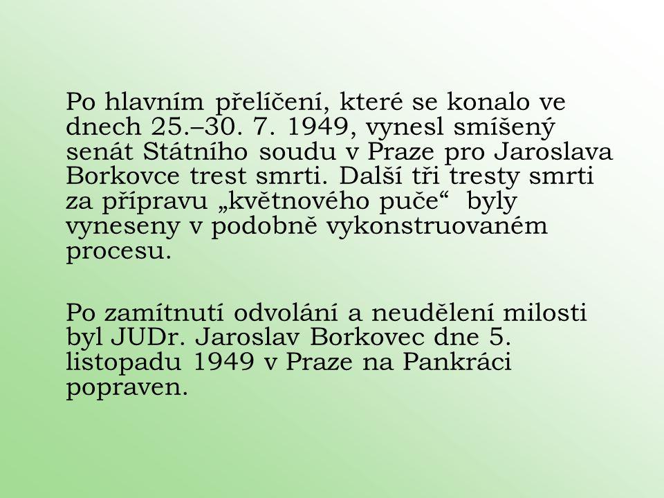 Po hlavním přelíčení, které se konalo ve dnech 25.–30. 7. 1949, vynesl smíšený senát Státního soudu v Praze pro Jaroslava Borkovce trest smrti. Další