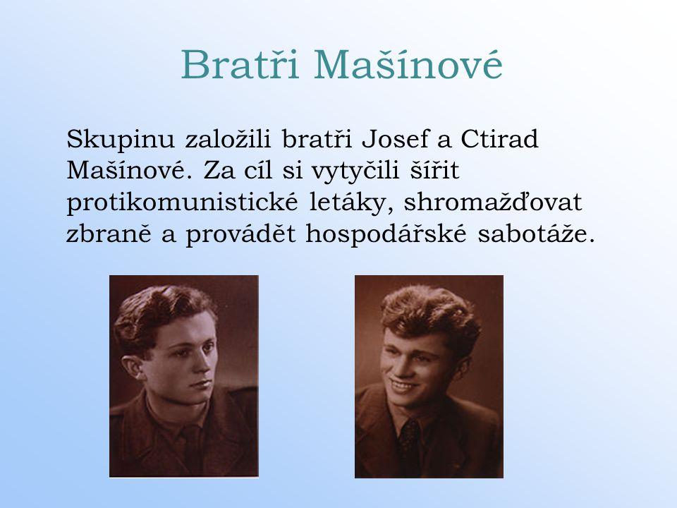 Bratři Mašínové Skupinu založili bratři Josef a Ctirad Mašínové. Za cíl si vytyčili šířit protikomunistické letáky, shromažďovat zbraně a provádět hos