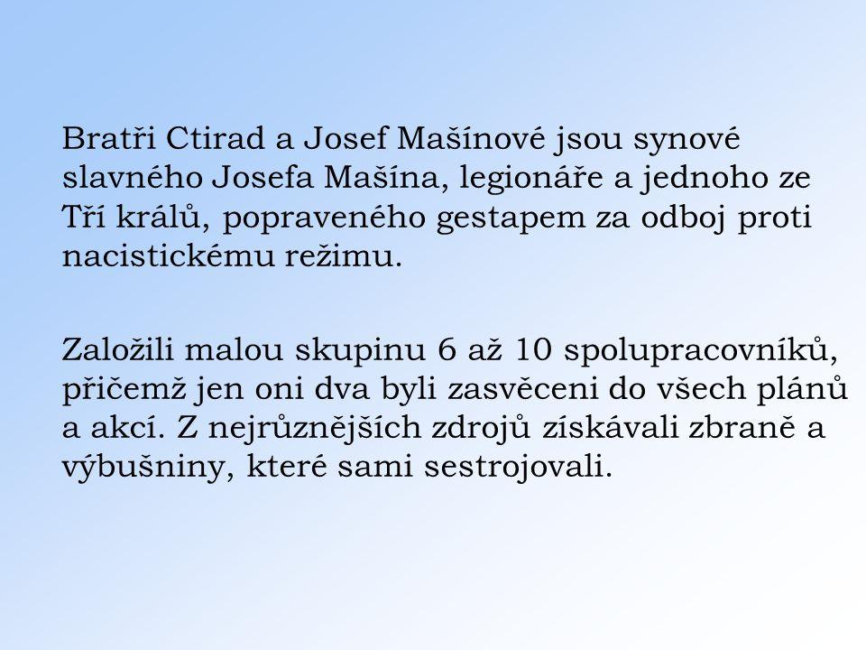 Bratři Ctirad a Josef Mašínové jsou synové slavného Josefa Mašína, legionáře a jednoho ze Tří králů, popraveného gestapem za odboj proti nacistickému
