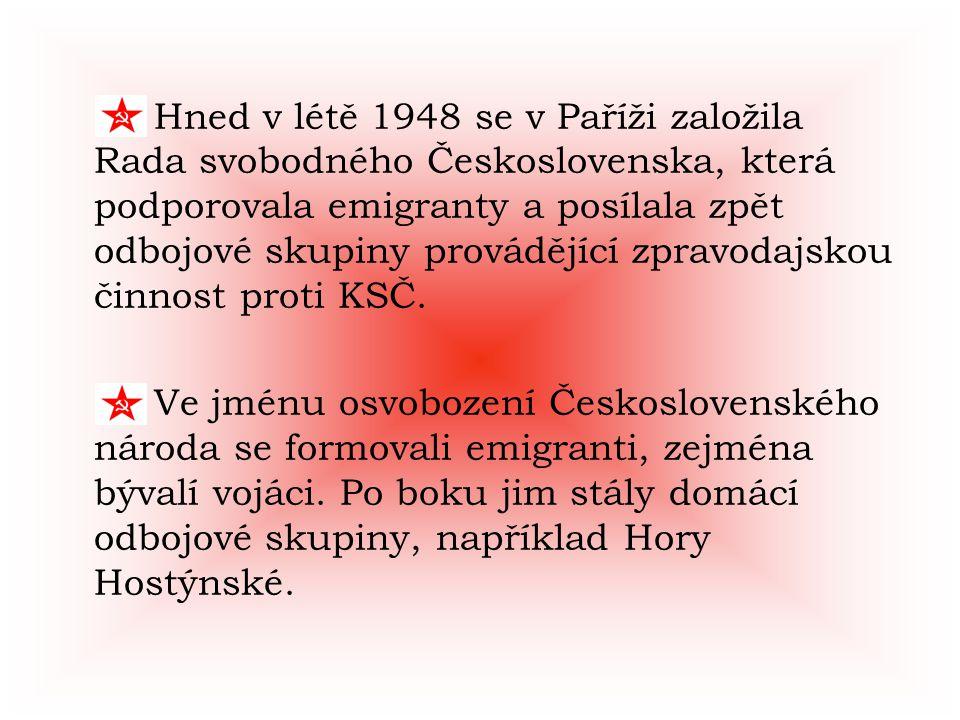 Hned v létě 1948 se v Paříži založila Rada svobodného Československa, která podporovala emigranty a posílala zpět odbojové skupiny provádějící zpravodajskou činnost proti KSČ.