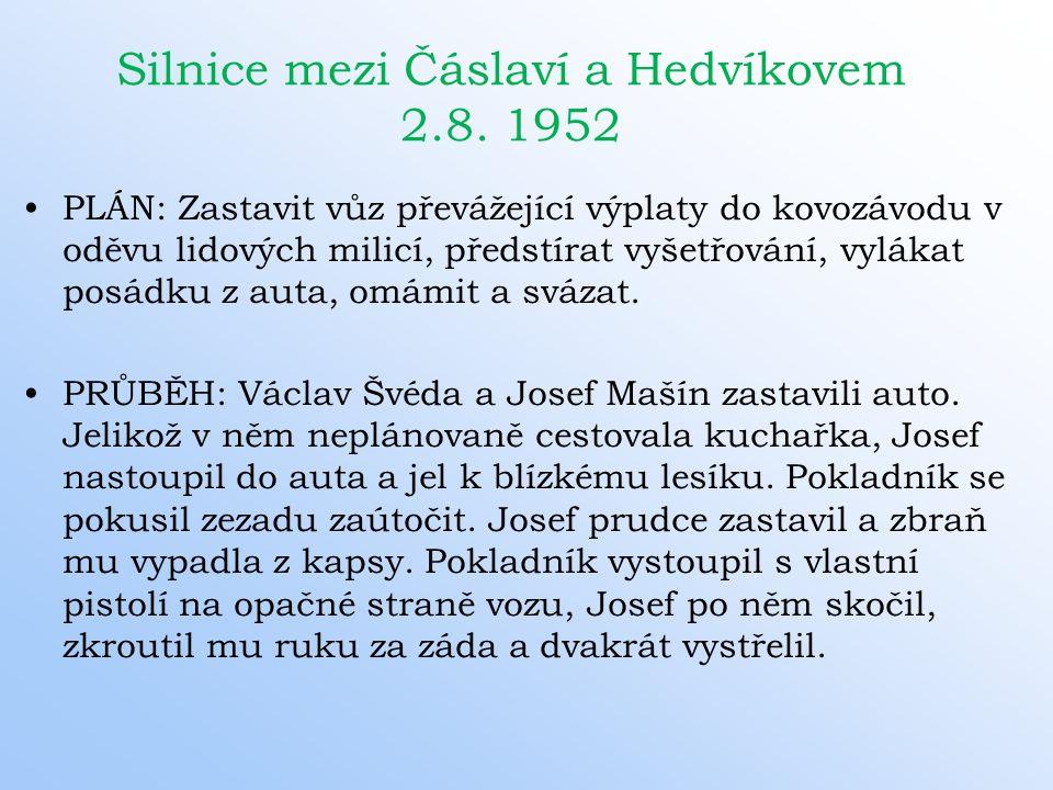 Silnice mezi Čáslaví a Hedvíkovem 2.8. 1952 PLÁN: Zastavit vůz převážející výplaty do kovozávodu v oděvu lidových milicí, předstírat vyšetřování, vylá