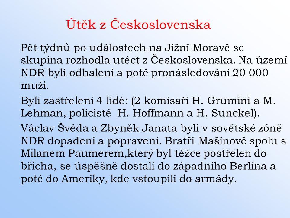 Útěk z Československa Pět týdnů po událostech na Jižní Moravě se skupina rozhodla utéct z Československa. Na území NDR byli odhaleni a poté pronásledo