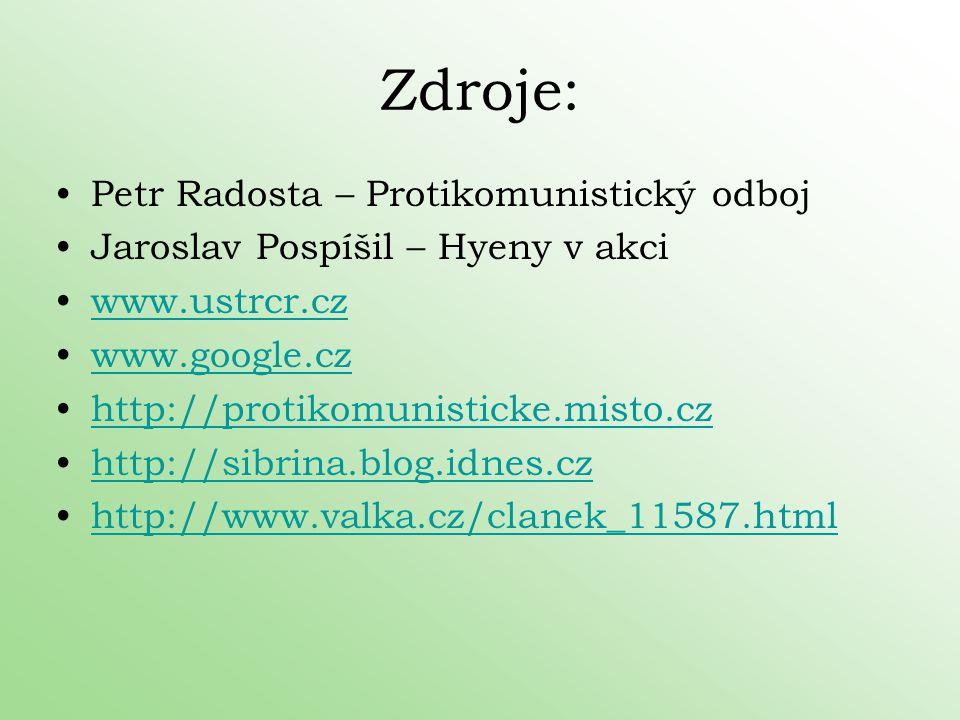 Zdroje: Petr Radosta – Protikomunistický odboj Jaroslav Pospíšil – Hyeny v akci www.ustrcr.cz www.google.cz http://protikomunisticke.misto.cz http://s