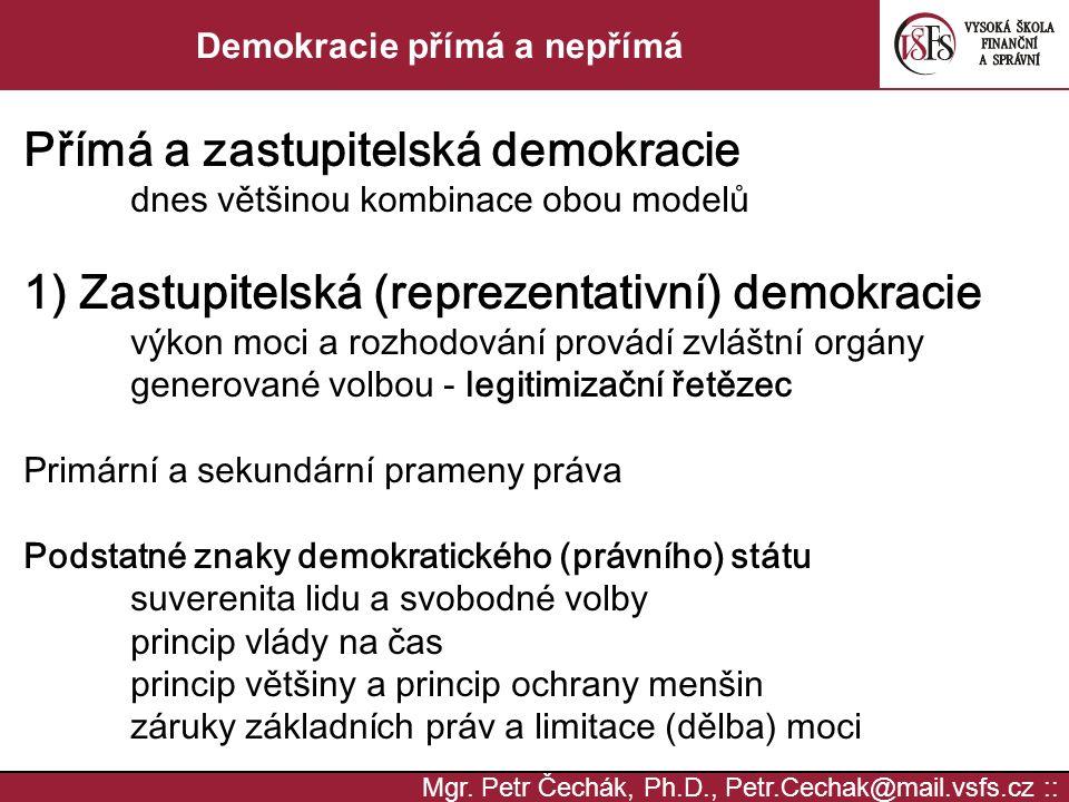 Mgr. Petr Čechák, Ph.D., Petr.Cechak@mail.vsfs.cz :: Demokracie přímá a nepřímá Přímá a zastupitelská demokracie dnes většinou kombinace obou modelů 1