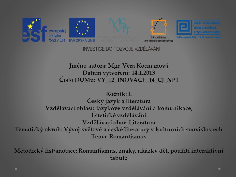 Jméno autora: Mgr. Věra Kocmanová Datum vytvoření: 14.1.2013 Číslo DUMu: VY_12_INOVACE_14_CJ_NP1 Ročník: I. Český jazyk a literatura Vzdělávací oblast