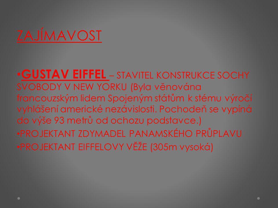 ZAJÍMAVOST GUSTAV EIFFEL – STAVITEL KONSTRUKCE SOCHY SVOBODY V NEW YORKU (Byla věnována francouzským lidem Spojeným státům k stému výročí vyhlášení am