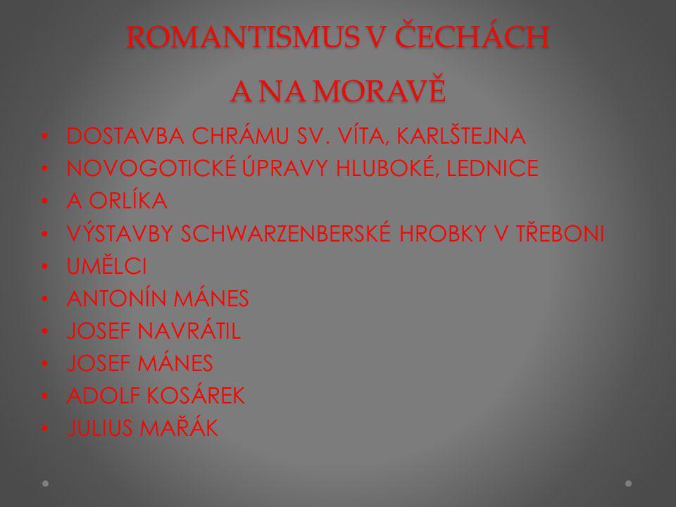 ROMANTISMUS V ČECHÁCH A NA MORAVĚ DOSTAVBA CHRÁMU SV. VÍTA, KARLŠTEJNA NOVOGOTICKÉ ÚPRAVY HLUBOKÉ, LEDNICE A ORLÍKA VÝSTAVBY SCHWARZENBERSKÉ HROBKY V