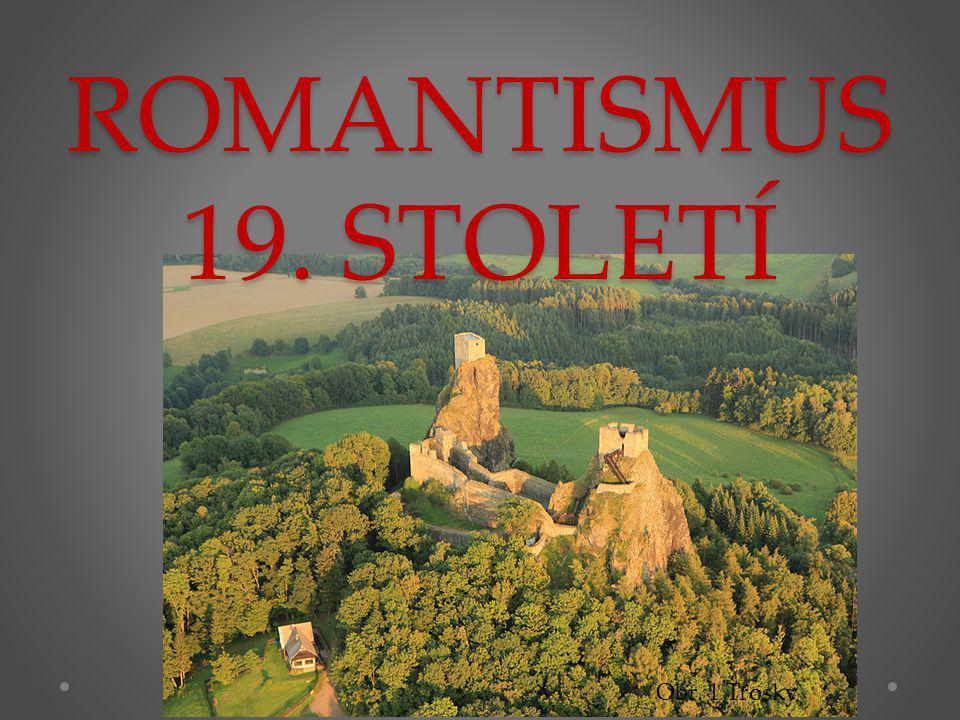 ROMANTISMUS 19. STOLETÍ Obr. 1 Trosky