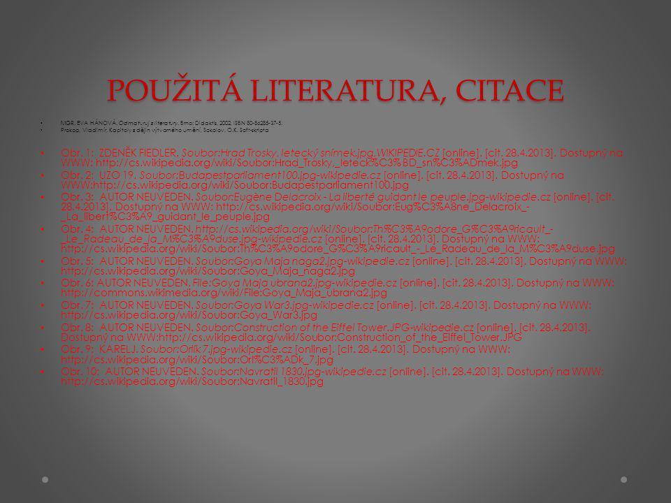 POUŽITÁ LITERATURA, CITACE MGR. EVA HÁNOVÁ. Odmaturuj z literatury. Brno: Didaktis, 2002, ISBN 80-86285-37-5. Prokop, Vladimír, Kapitoly z dějin výtva