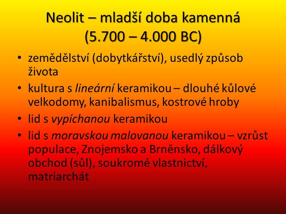 Neolit – mladší doba kamenná (5.700 – 4.000 BC) zemědělství (dobytkářství), usedlý způsob života kultura s lineární keramikou – dlouhé kůlové velkodom