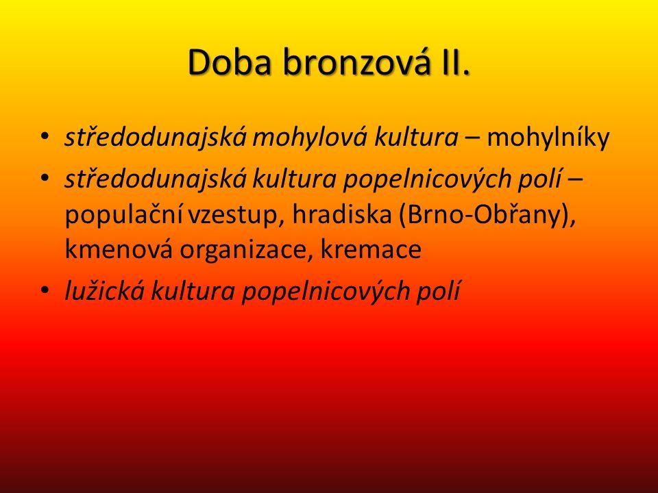 Doba bronzová II. středodunajská mohylová kultura – mohylníky středodunajská kultura popelnicových polí – populační vzestup, hradiska (Brno-Obřany), k