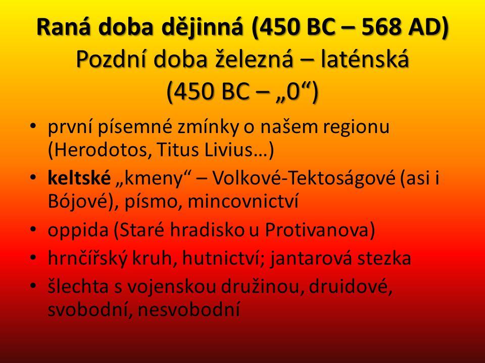 """Raná doba dějinná (450 BC – 568 AD) Pozdní doba železná – laténská (450 BC – """"0"""") první písemné zmínky o našem regionu (Herodotos, Titus Livius…) kelt"""