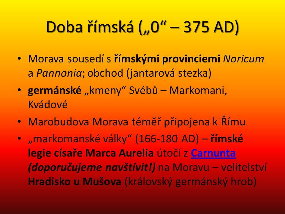"""Doba římská (""""0"""" – 375 AD) Morava sousedí s římskými provinciemi Noricum a Pannonia; obchod (jantarová stezka) germánské """"kmeny"""" Svébů – Markomani, Kv"""