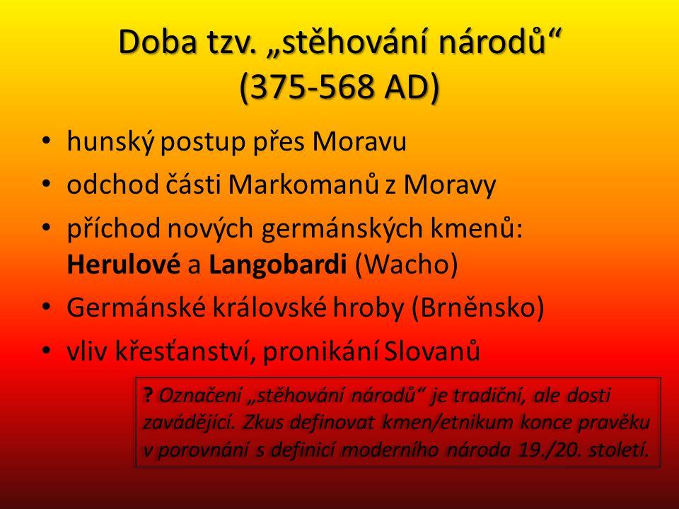 """Doba tzv. """"stěhování národů"""" (375-568 AD) hunský postup přes Moravu odchod části Markomanů z Moravy příchod nových germánských kmenů: Herulové a Lango"""