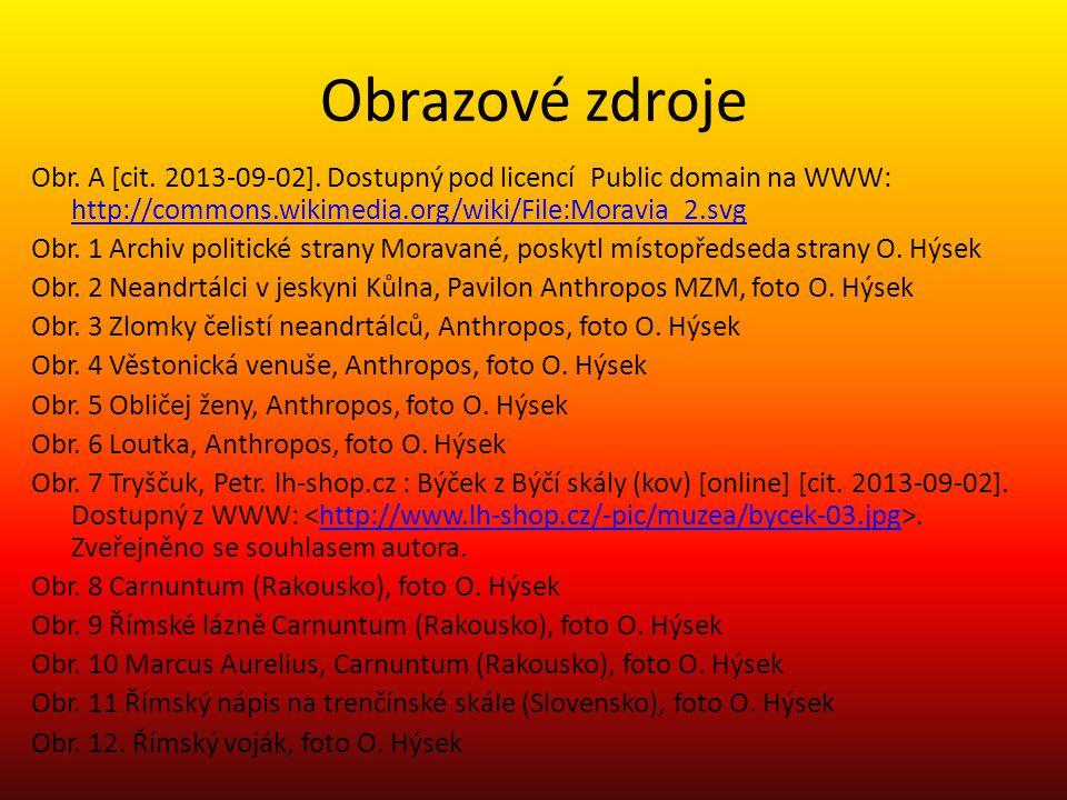 Obrazové zdroje Obr. A [cit. 2013-09-02]. Dostupný pod licencí Public domain na WWW: http://commons.wikimedia.org/wiki/File:Moravia_2.svg http://commo