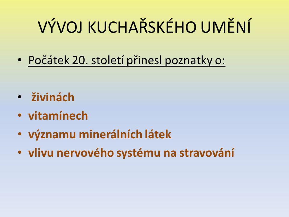 VÝVOJ KUCHAŘSKÉHO UMĚNÍ Počátek 20. století přinesl poznatky o: živinách vitamínech významu minerálních látek vlivu nervového systému na stravování