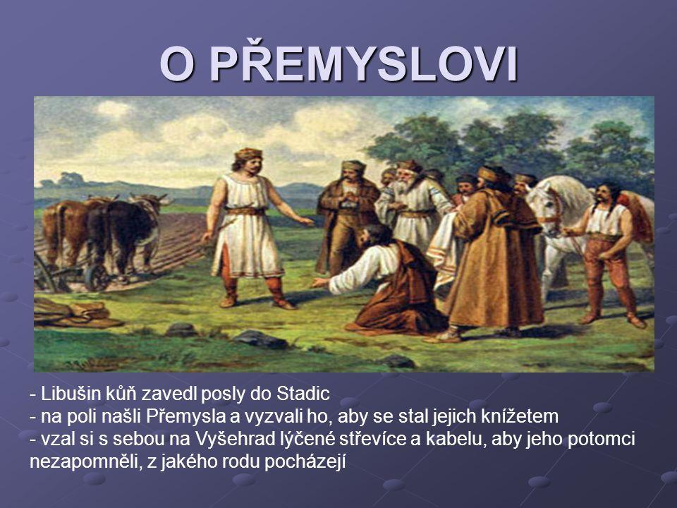 O PŘEMYSLOVI - Libušin kůň zavedl posly do Stadic - na poli našli Přemysla a vyzvali ho, aby se stal jejich knížetem - vzal si s sebou na Vyšehrad lýč