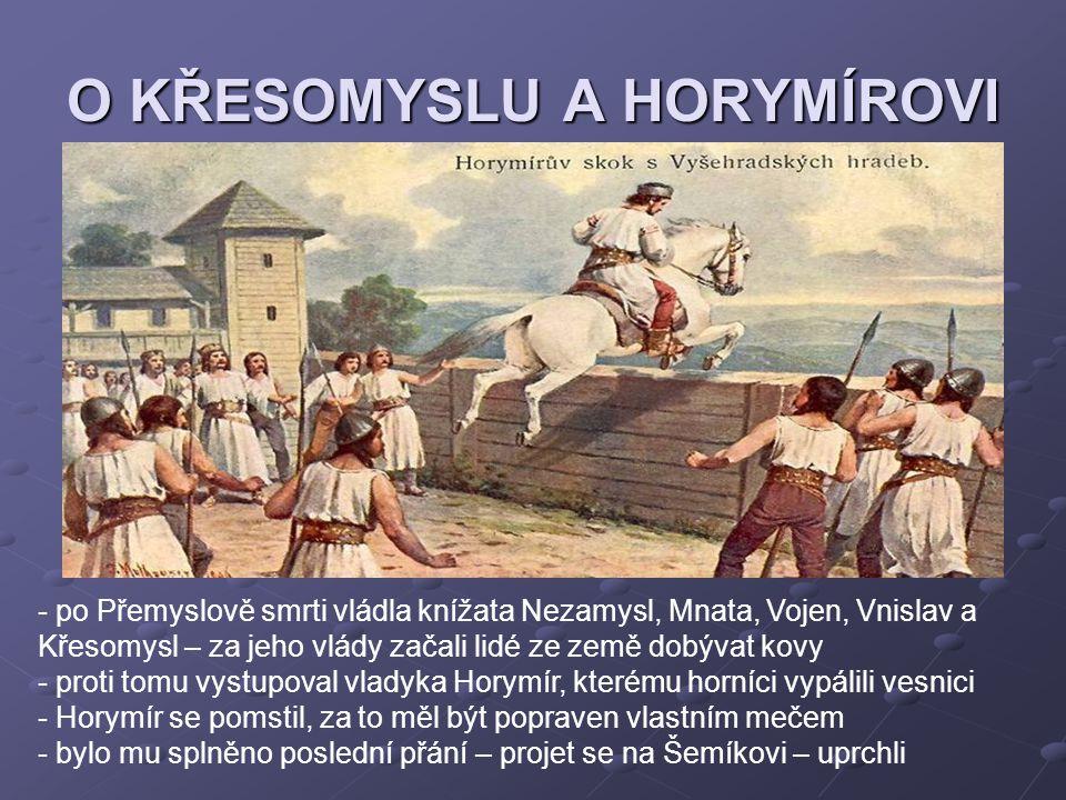 O KŘESOMYSLU A HORYMÍROVI - po Přemyslově smrti vládla knížata Nezamysl, Mnata, Vojen, Vnislav a Křesomysl – za jeho vlády začali lidé ze země dobývat