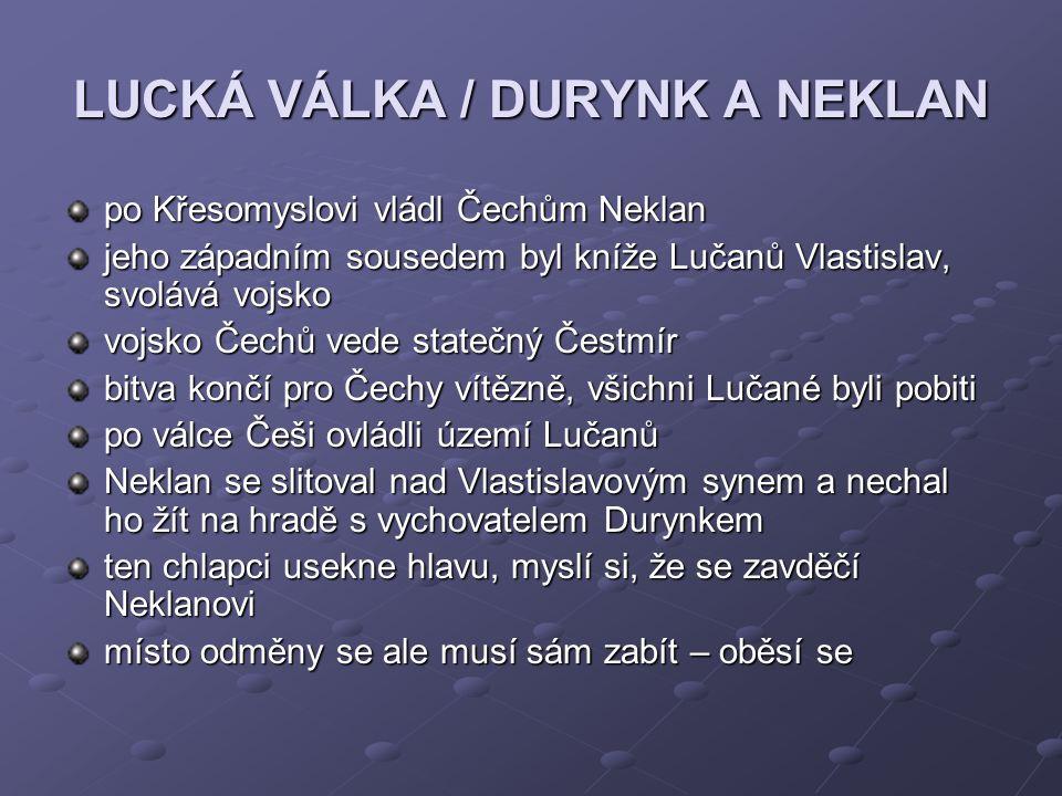 LUCKÁ VÁLKA / DURYNK A NEKLAN po Křesomyslovi vládl Čechům Neklan jeho západním sousedem byl kníže Lučanů Vlastislav, svolává vojsko vojsko Čechů vede