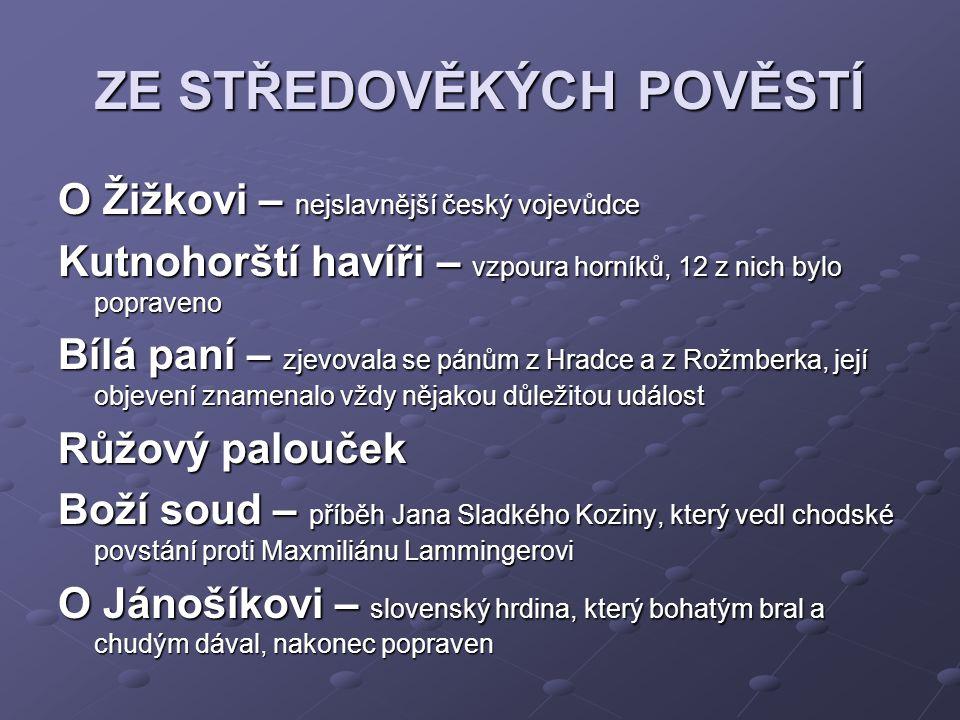 O Žižkovi – nejslavnější český vojevůdce Kutnohorští havíři – vzpoura horníků, 12 z nich bylo popraveno Bílá paní – zjevovala se pánům z Hradce a z Ro