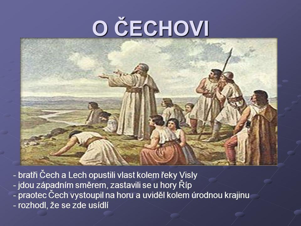 O ČECHOVI - bratři Čech a Lech opustili vlast kolem řeky Visly - jdou západním směrem, zastavili se u hory Říp - praotec Čech vystoupil na horu a uvid