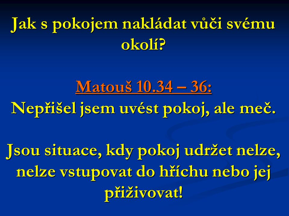 Jak s pokojem nakládat vůči svému okolí. Matouš 10.34 – 36: Nepřišel jsem uvést pokoj, ale meč.