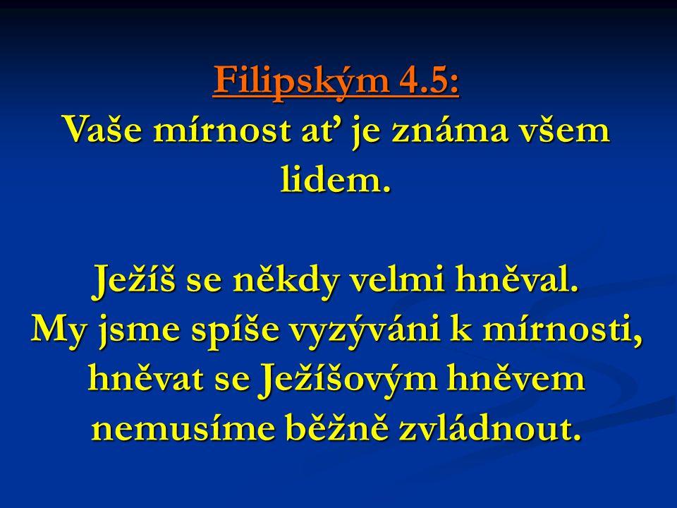 Filipským 4.5: Vaše mírnost ať je známa všem lidem.