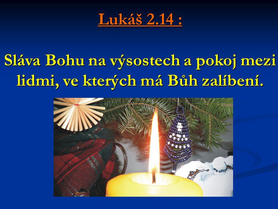 Lukáš 2.14 : Sláva Bohu na výsostech a pokoj mezi lidmi, ve kterých má Bůh zalíbení.