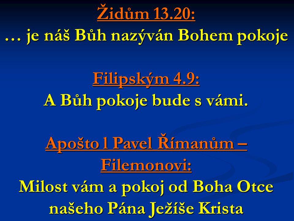 Židům 13.20: … je náš Bůh nazýván Bohem pokoje Filipským 4.9: A Bůh pokoje bude s vámi.