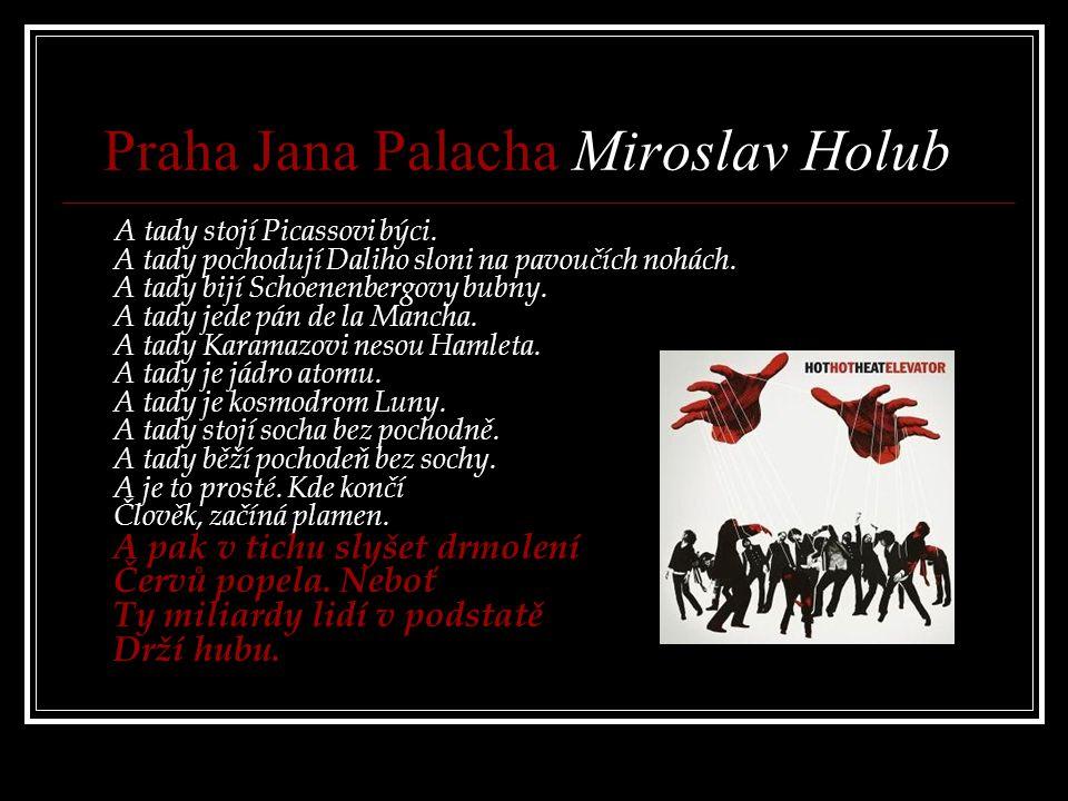 Praha Jana Palacha Miroslav Holub A tady stojí Picassovi býci.