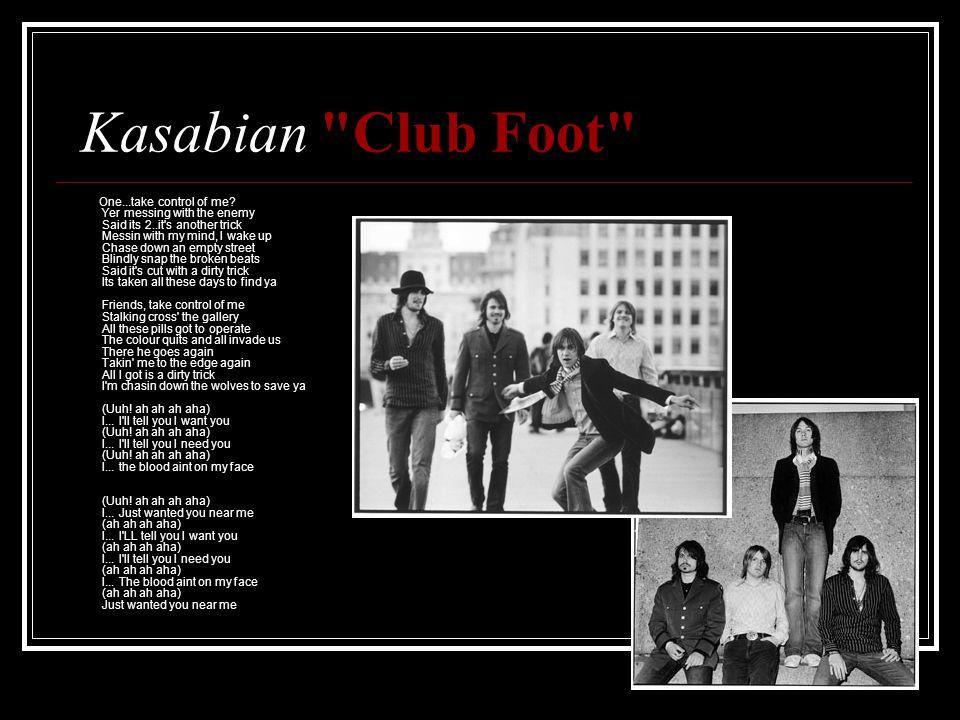 Kasabian Club Foot One...take control of me.