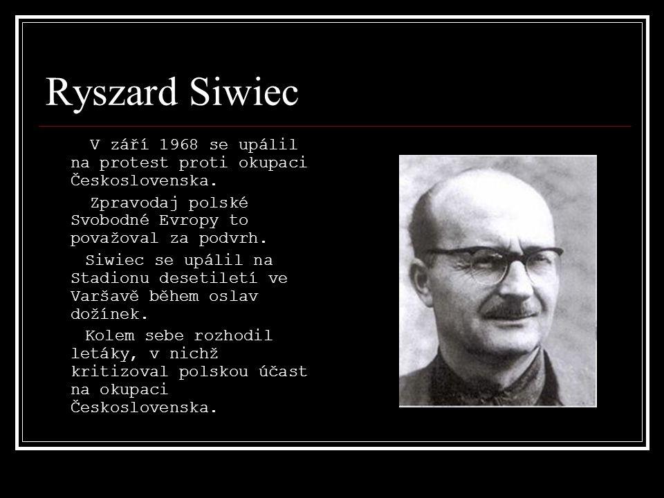 Ryszard Siwiec V září 1968 se upálil na protest proti okupaci Československa.