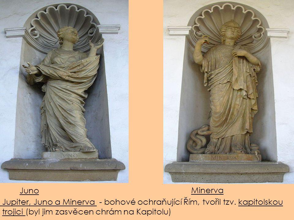 Juno Minerva Jupiter, Juno a Minerva - bohové ochraňující Řím, tvořil tzv. kapitolskou trojici (byl jim zasvěcen chrám na Kapitolu)