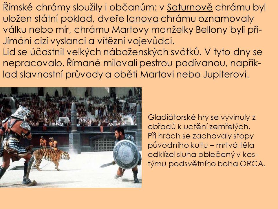Římské chrámy sloužily i občanům: v Saturnově chrámu byl uložen státní poklad, dveře Ianova chrámu oznamovaly válku nebo mír, chrámu Martovy manželky Bellony byli při- Jímáni cizí vyslanci a vítězní vojevůdci.