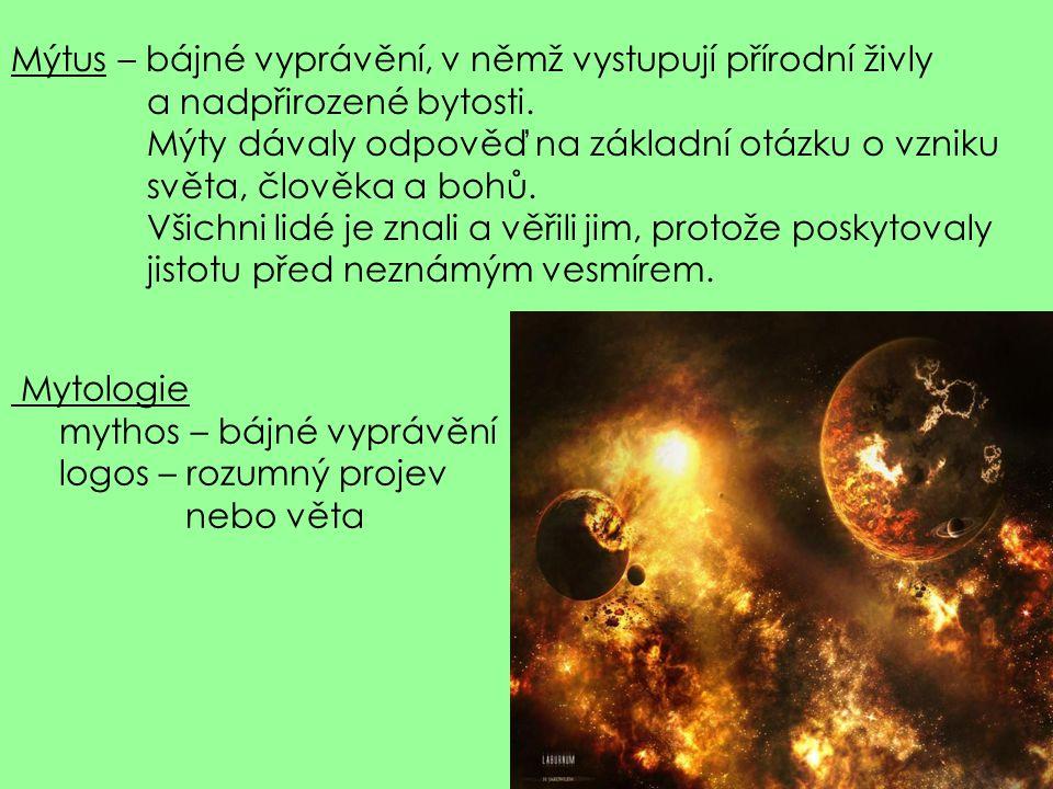 Mýtus – bájné vyprávění, v němž vystupují přírodní živly a nadpřirozené bytosti.