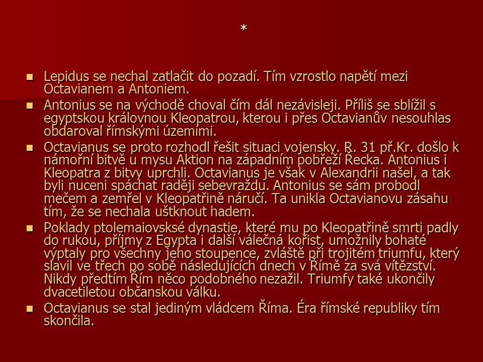 * Lepidus se nechal zatlačit do pozadí. Tím vzrostlo napětí mezi Octavianem a Antoniem. Lepidus se nechal zatlačit do pozadí. Tím vzrostlo napětí mezi