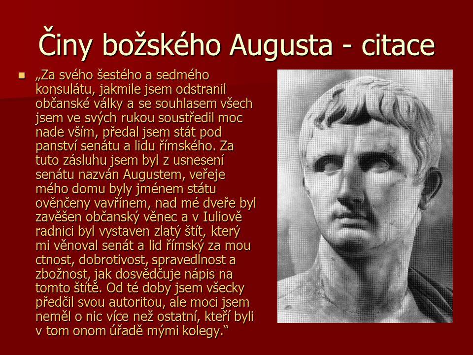 """Činy božského Augusta - citace """"Za svého šestého a sedmého konsulátu, jakmile jsem odstranil občanské války a se souhlasem všech jsem ve svých rukou soustředil moc nade vším, předal jsem stát pod panství senátu a lidu římského."""