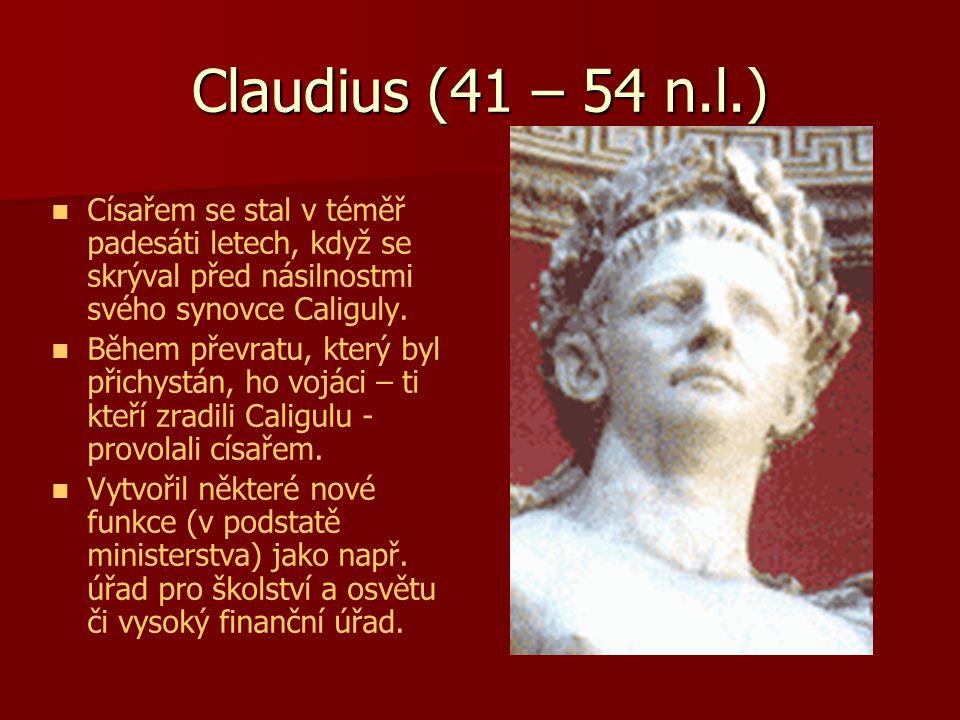 Claudius (41 – 54 n.l.) Císařem se stal v téměř padesáti letech, když se skrýval před násilnostmi svého synovce Caliguly. Během převratu, který byl př