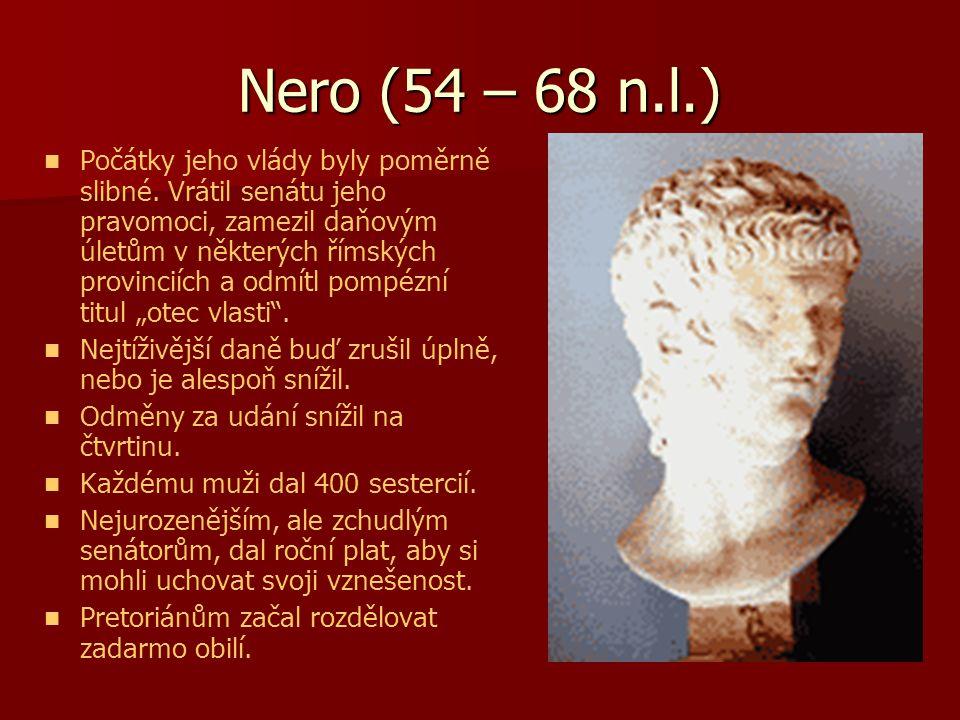 Nero (54 – 68 n.l.) Počátky jeho vlády byly poměrně slibné. Vrátil senátu jeho pravomoci, zamezil daňovým úletům v některých římských provinciích a od