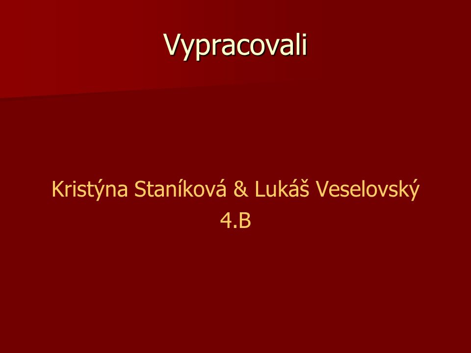 Vypracovali Kristýna Staníková & Lukáš Veselovský 4.B