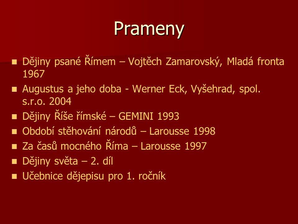 Prameny Dějiny psané Římem – Vojtěch Zamarovský, Mladá fronta 1967 Augustus a jeho doba - Werner Eck, Vyšehrad, spol. s.r.o. 2004 Dějiny Říše římské –