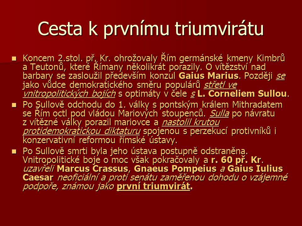 Cesta k prvnímu triumvirátu Koncem 2.stol. př. Kr. ohrožovaly Řím germánské kmeny Kimbrů a Teutonů, které Římany několikrát porazily. O vítězství nad