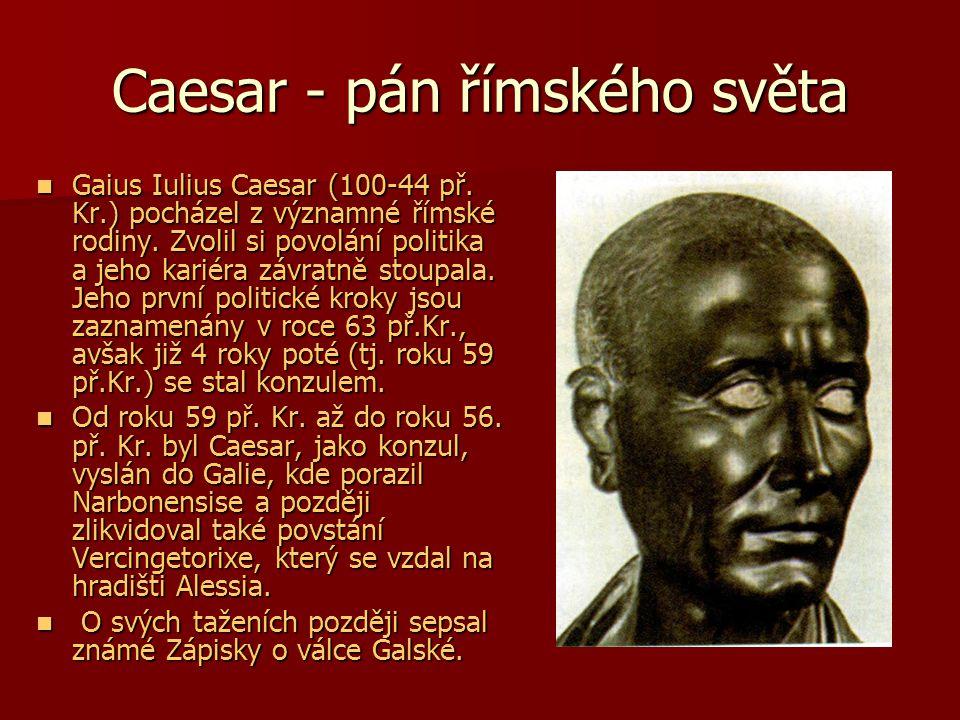 Caesar - pán římského světa Gaius Iulius Caesar (100-44 př. Kr.) pocházel z významné římské rodiny. Zvolil si povolání politika a jeho kariéra závratn