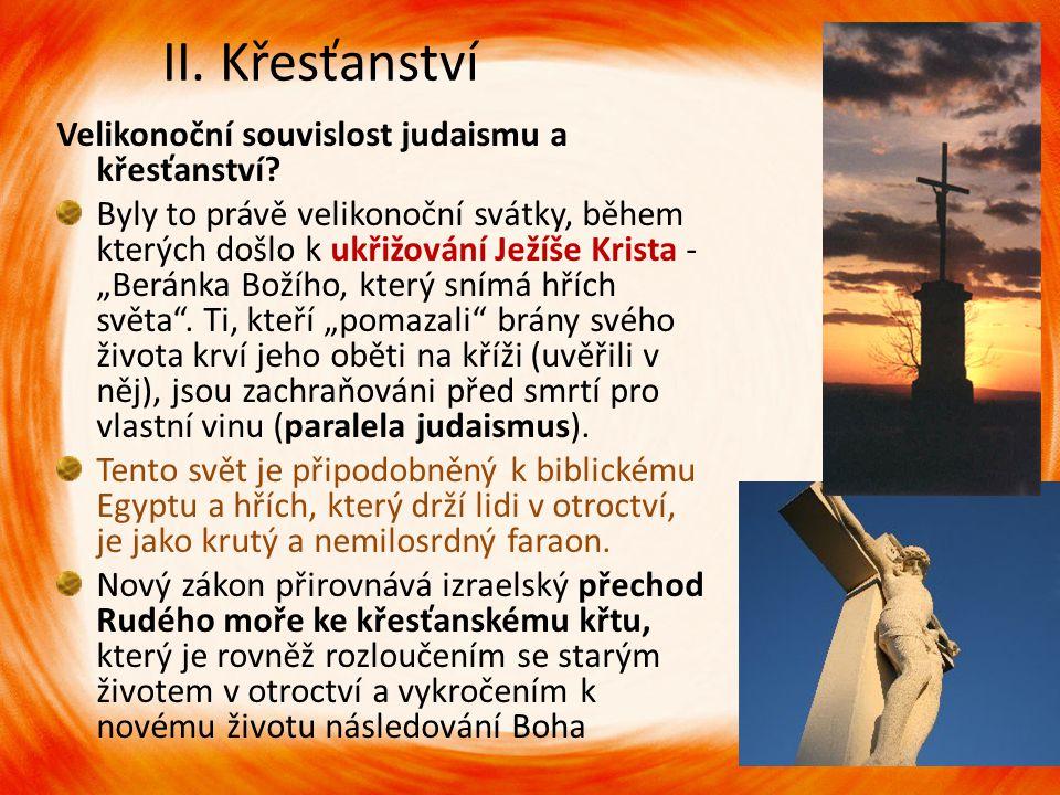 """II. Křesťanství Velikonoční souvislost judaismu a křesťanství? Byly to právě velikonoční svátky, během kterých došlo k ukřižování Ježíše Krista - """"Ber"""