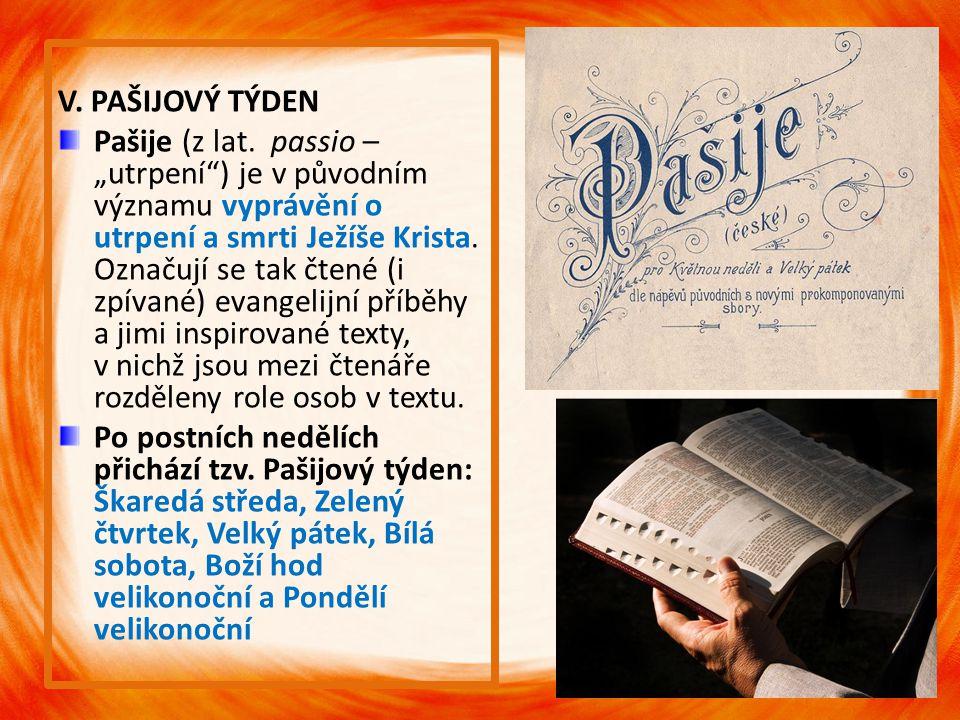 """V. PAŠIJOVÝ TÝDEN Pašije (z lat. passio – """"utrpení"""") je v původním významu vyprávění o utrpení a smrti Ježíše Krista. Označují se tak čtené (i zpívané"""