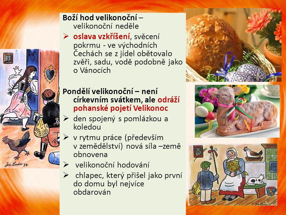 Boží hod velikonoční – velikonoční neděle  oslava vzkříšení, svěcení pokrmu - ve východních Čechách se z jídel obětovalo zvěři, sadu, vodě podobně ja